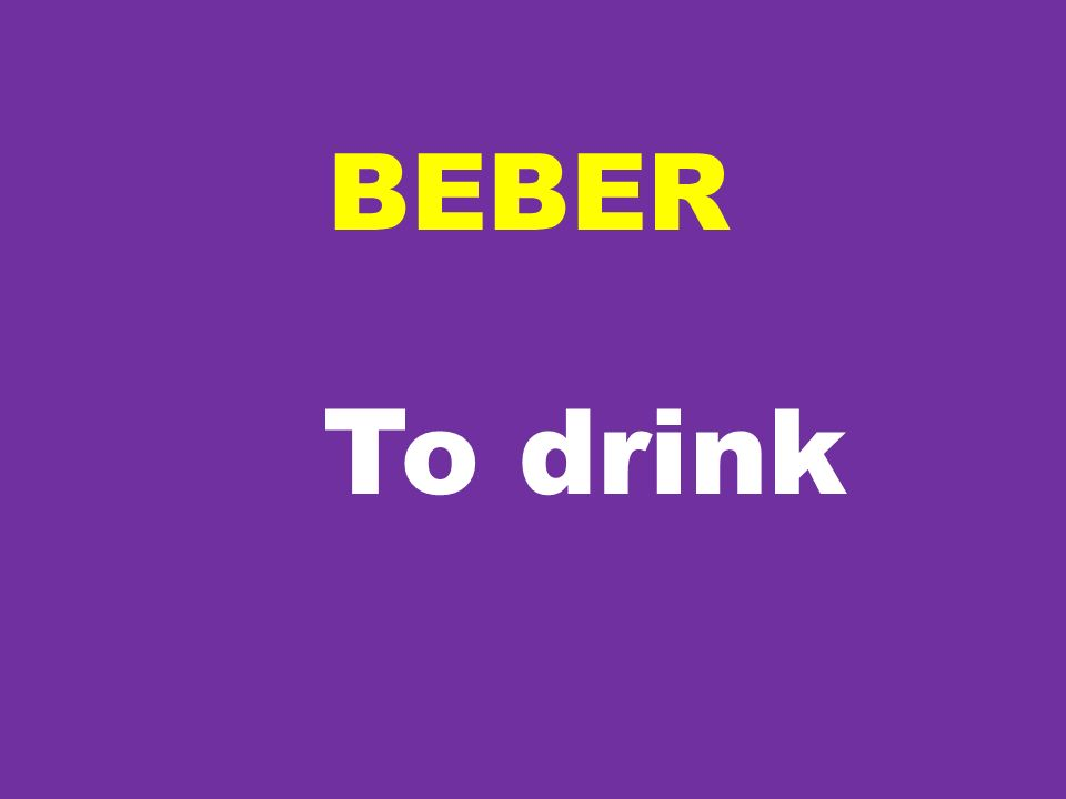BEBER To drink