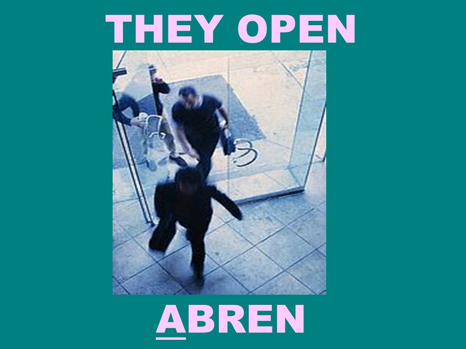 THEY OPEN ABREN