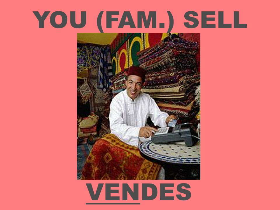 YOU (FAM.) SELL VENDES