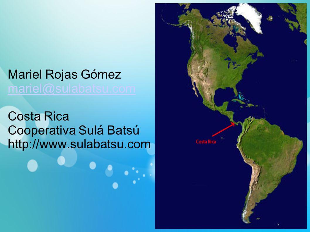 Mariel Rojas Gómez mariel@sulabatsu.com Costa Rica Cooperativa Sulá Batsú http://www.sulabatsu.com