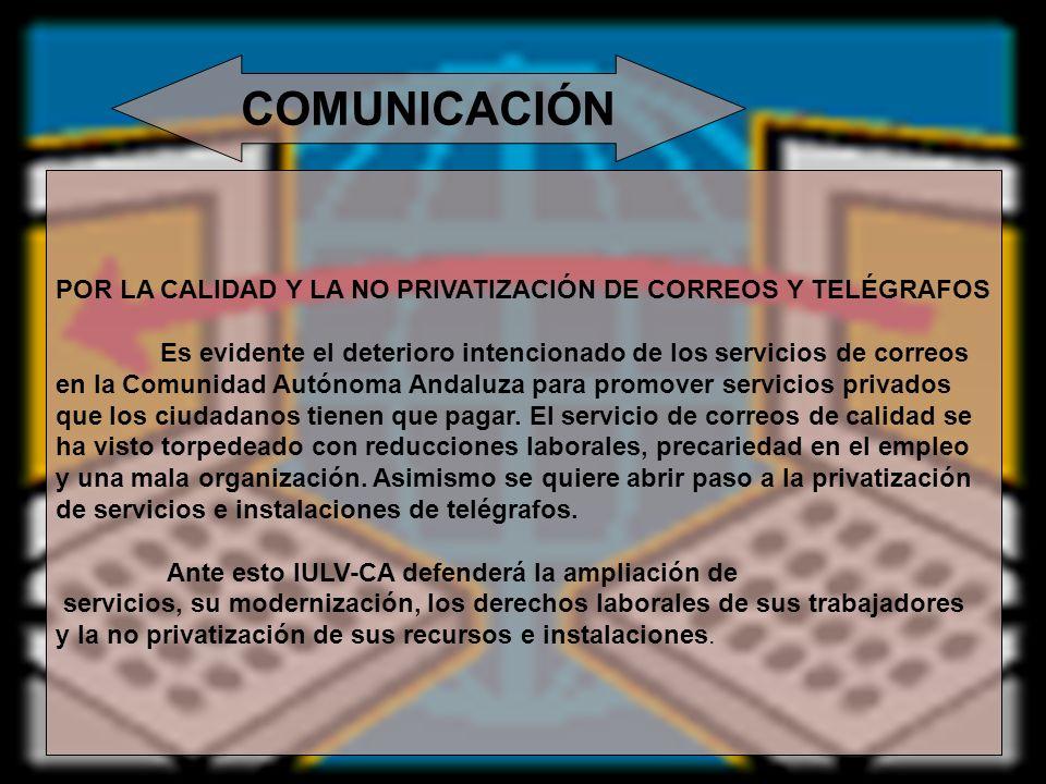COMUNICACIÓNPOR LA CALIDAD Y LA NO PRIVATIZACIÓN DE CORREOS Y TELÉGRAFOS. Es evidente el deterioro intencionado de los servicios de correos.