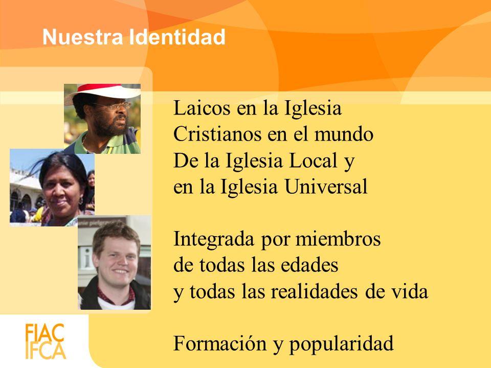 Nuestra Identidad Laicos en la Iglesia. Cristianos en el mundo. De la Iglesia Local y. en la Iglesia Universal.