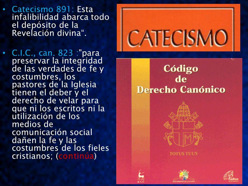 Catecismo 891: Esta infalibilidad abarca todo el depósito de la Revelación divina .