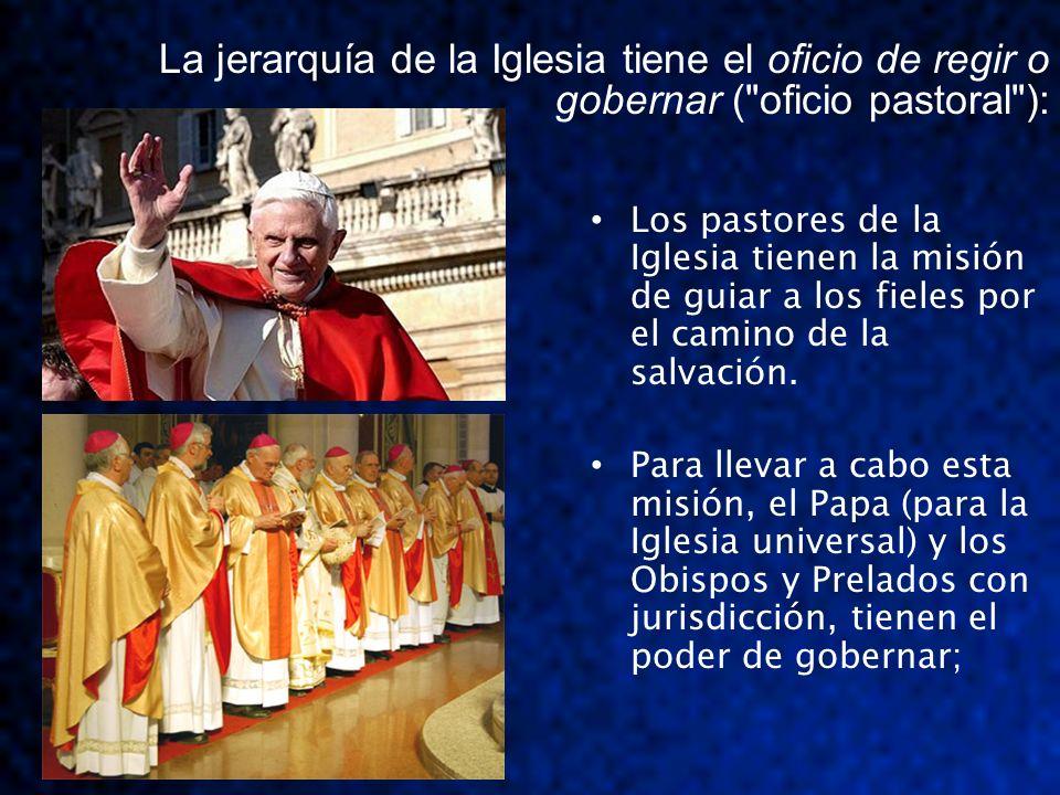 La jerarquía de la Iglesia tiene el oficio de regir o gobernar ( oficio pastoral ):