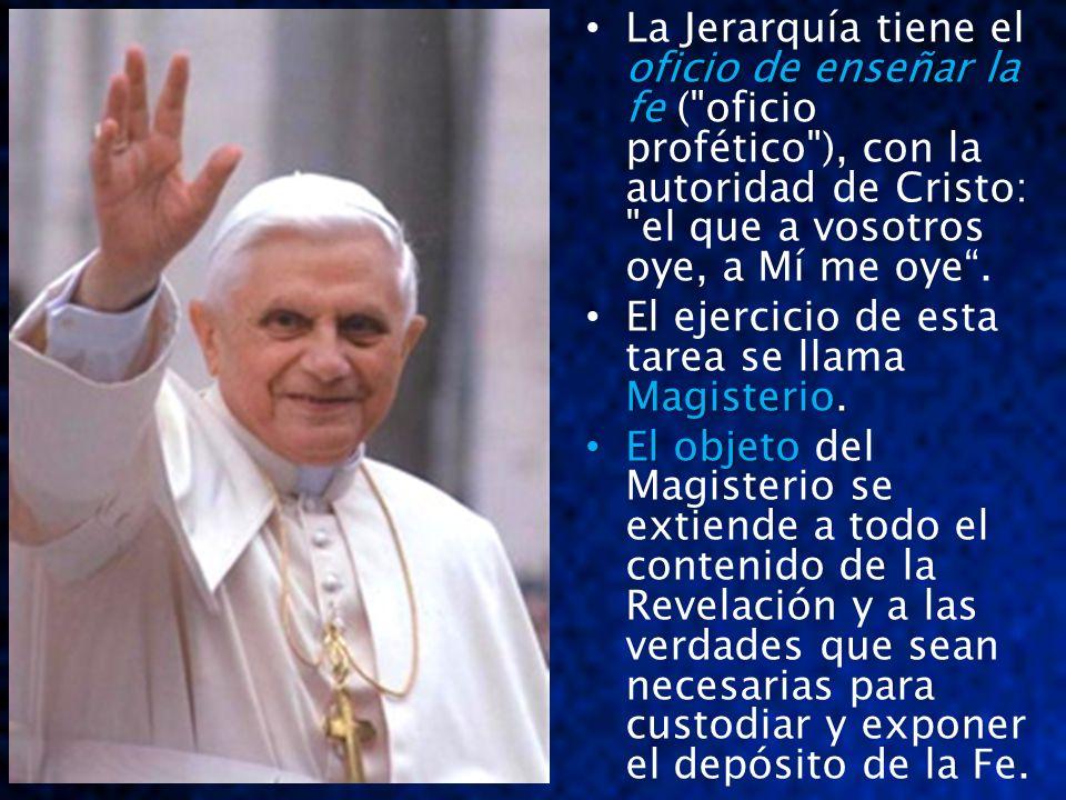 La Jerarquía tiene el oficio de enseñar la fe ( oficio profético ), con la autoridad de Cristo: el que a vosotros oye, a Mí me oye .