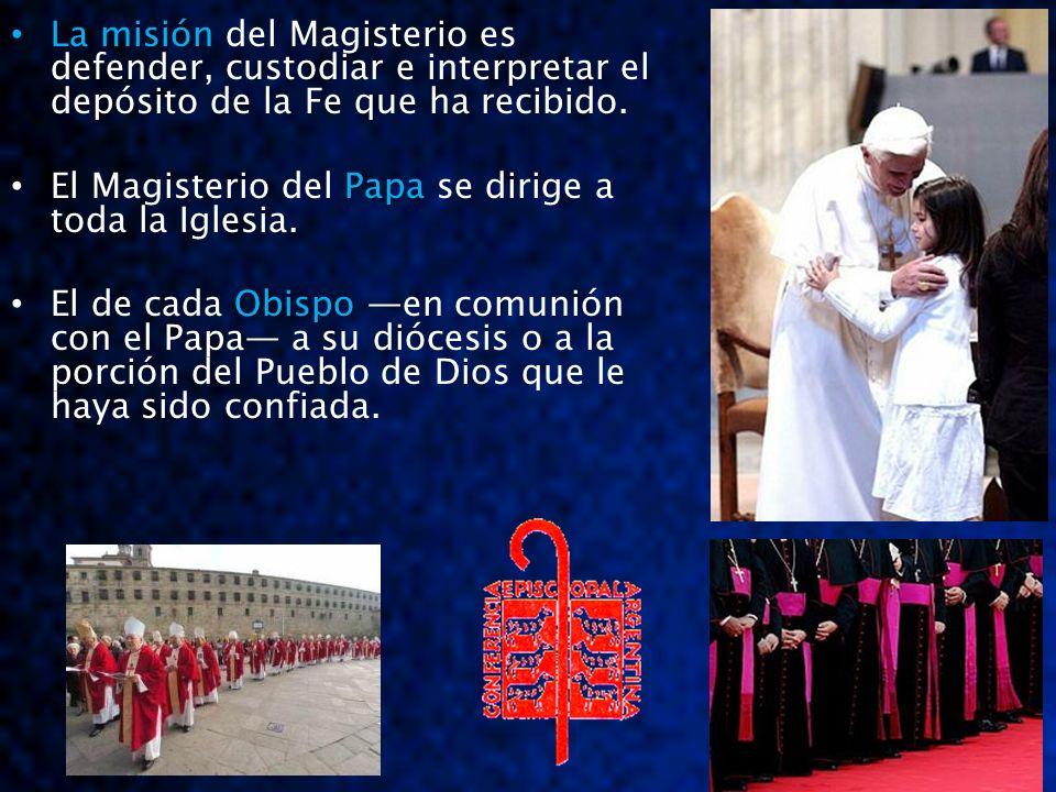 La misión del Magisterio es defender, custodiar e interpretar el depósito de la Fe que ha recibido.