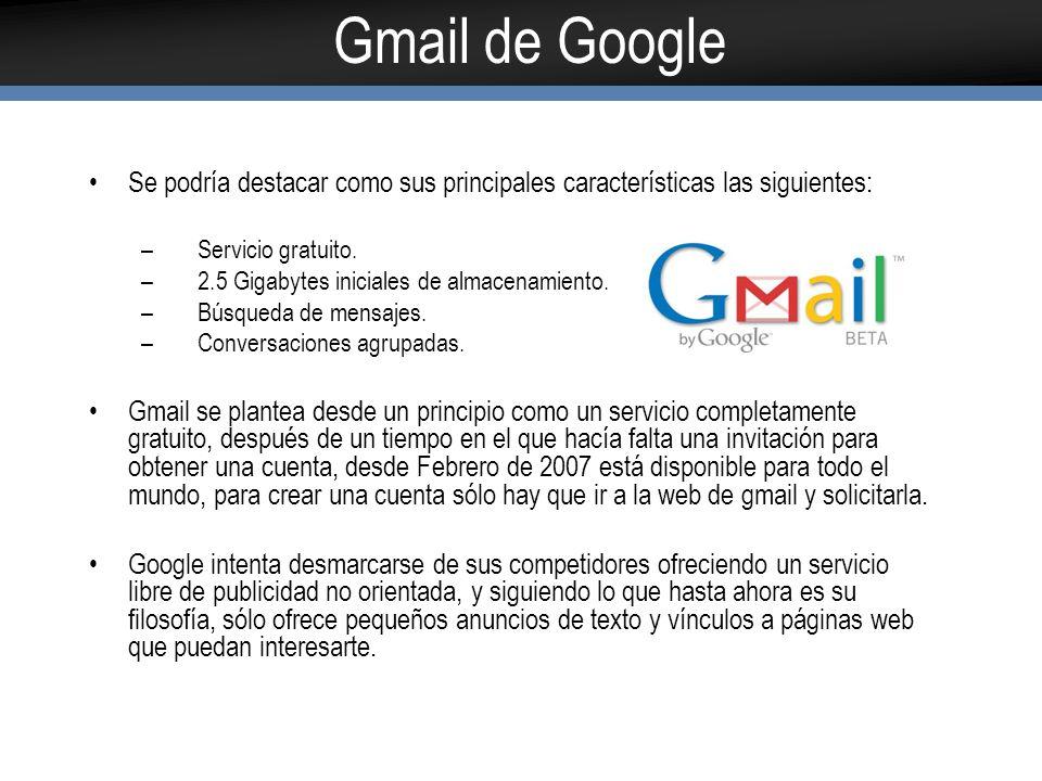Gmail de Google Se podría destacar como sus principales características las siguientes: Servicio gratuito.