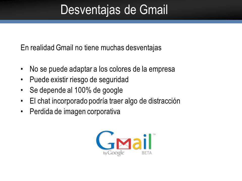 Desventajas de Gmail En realidad Gmail no tiene muchas desventajas