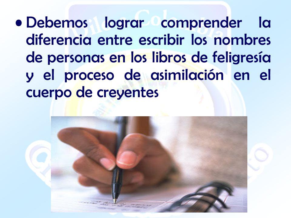 Debemos lograr comprender la diferencia entre escribir los nombres de personas en los libros de feligresía y el proceso de asimilación en el cuerpo de creyentes