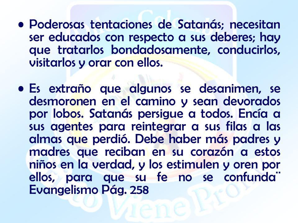 Poderosas tentaciones de Satanás; necesitan ser educados con respecto a sus deberes; hay que tratarlos bondadosamente, conducirlos, visitarlos y orar con ellos.