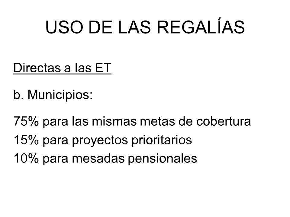 USO DE LAS REGALÍAS Directas a las ET b. Municipios:
