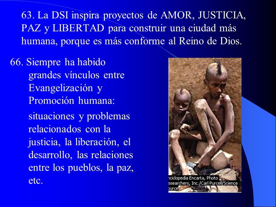 63. La DSI inspira proyectos de AMOR, JUSTICIA, PAZ y LIBERTAD para construir una ciudad más humana, porque es más conforme al Reino de Dios.