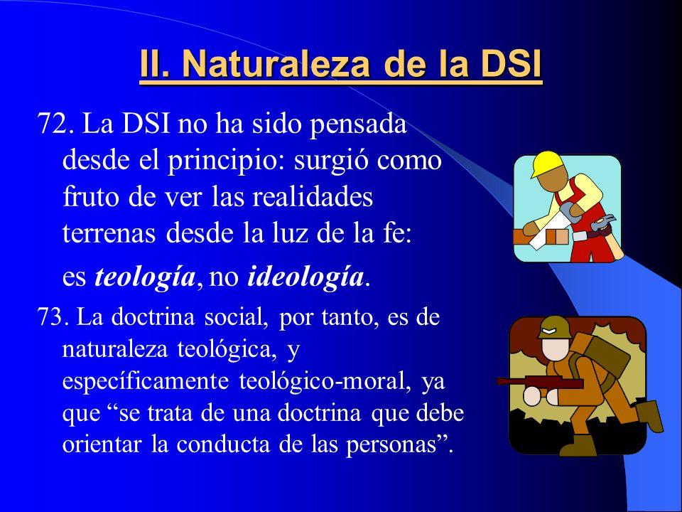 II. Naturaleza de la DSI 72. La DSI no ha sido pensada desde el principio: surgió como fruto de ver las realidades terrenas desde la luz de la fe: