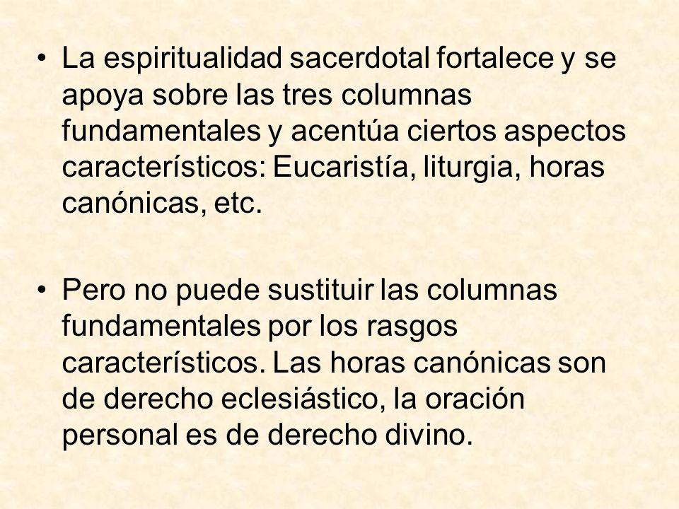 La espiritualidad sacerdotal fortalece y se apoya sobre las tres columnas fundamentales y acentúa ciertos aspectos característicos: Eucaristía, liturgia, horas canónicas, etc.