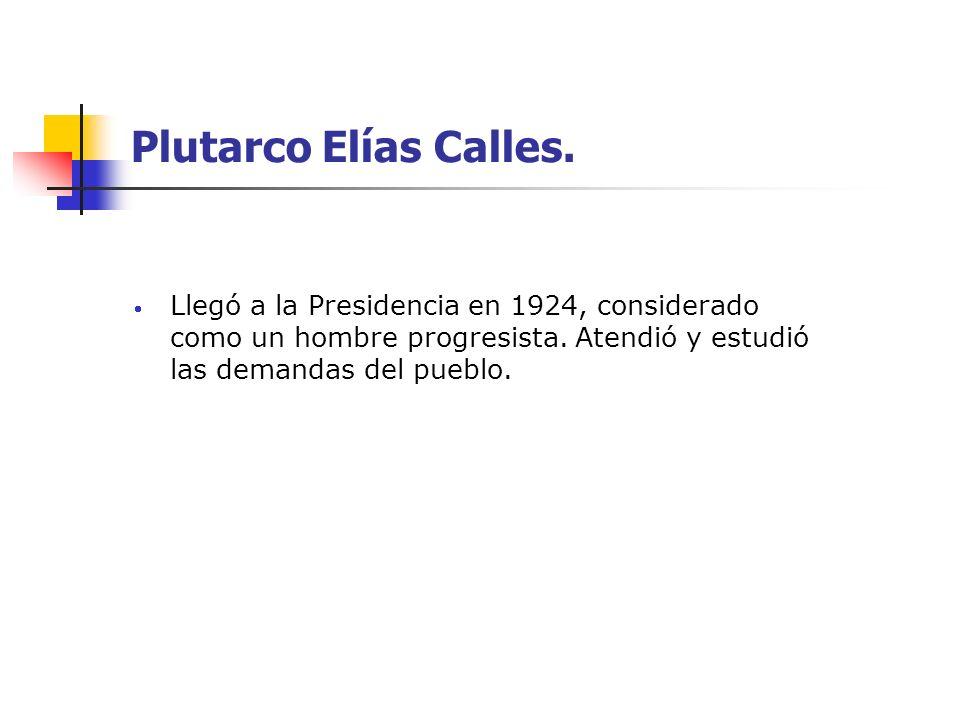 Plutarco Elías Calles.Llegó a la Presidencia en 1924, considerado como un hombre progresista.