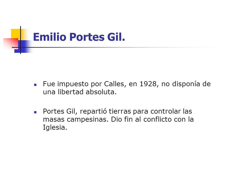 Emilio Portes Gil. Fue impuesto por Calles, en 1928, no disponía de una libertad absoluta.
