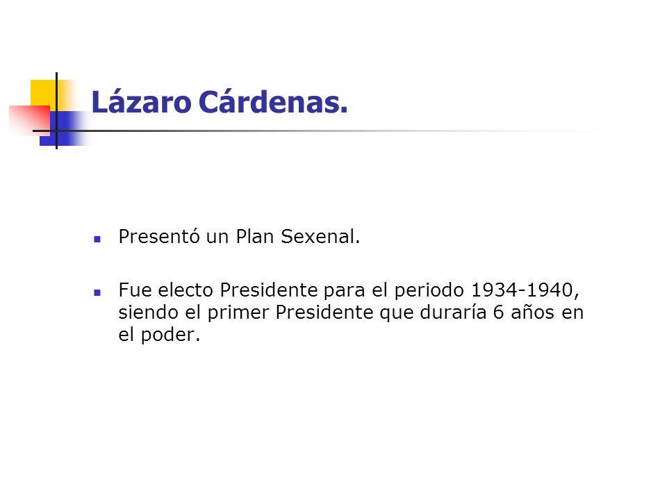 Lázaro Cárdenas. Presentó un Plan Sexenal.
