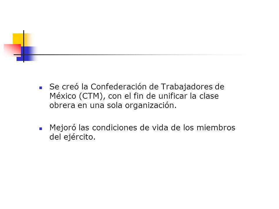 Se creó la Confederación de Trabajadores de México (CTM), con el fin de unificar la clase obrera en una sola organización.