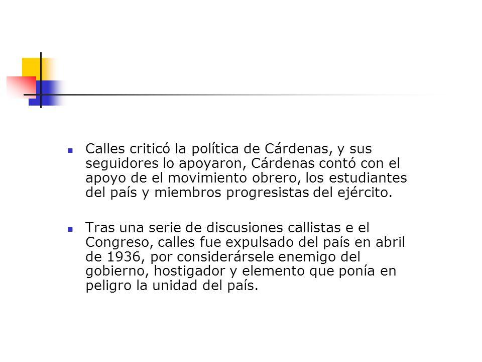 Calles criticó la política de Cárdenas, y sus seguidores lo apoyaron, Cárdenas contó con el apoyo de el movimiento obrero, los estudiantes del país y miembros progresistas del ejército.
