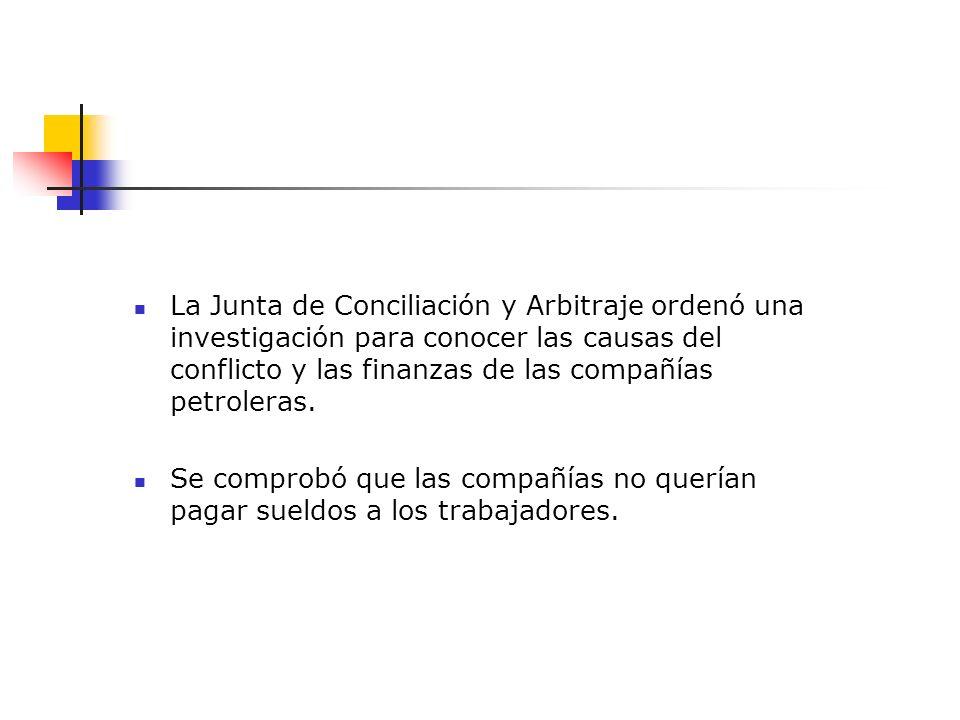 La Junta de Conciliación y Arbitraje ordenó una investigación para conocer las causas del conflicto y las finanzas de las compañías petroleras.