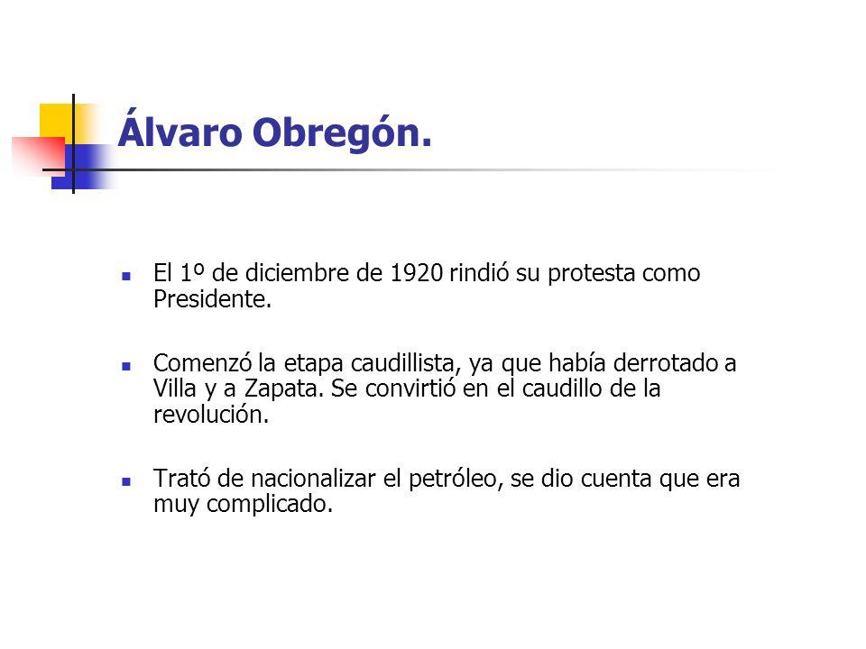Álvaro Obregón. El 1º de diciembre de 1920 rindió su protesta como Presidente.