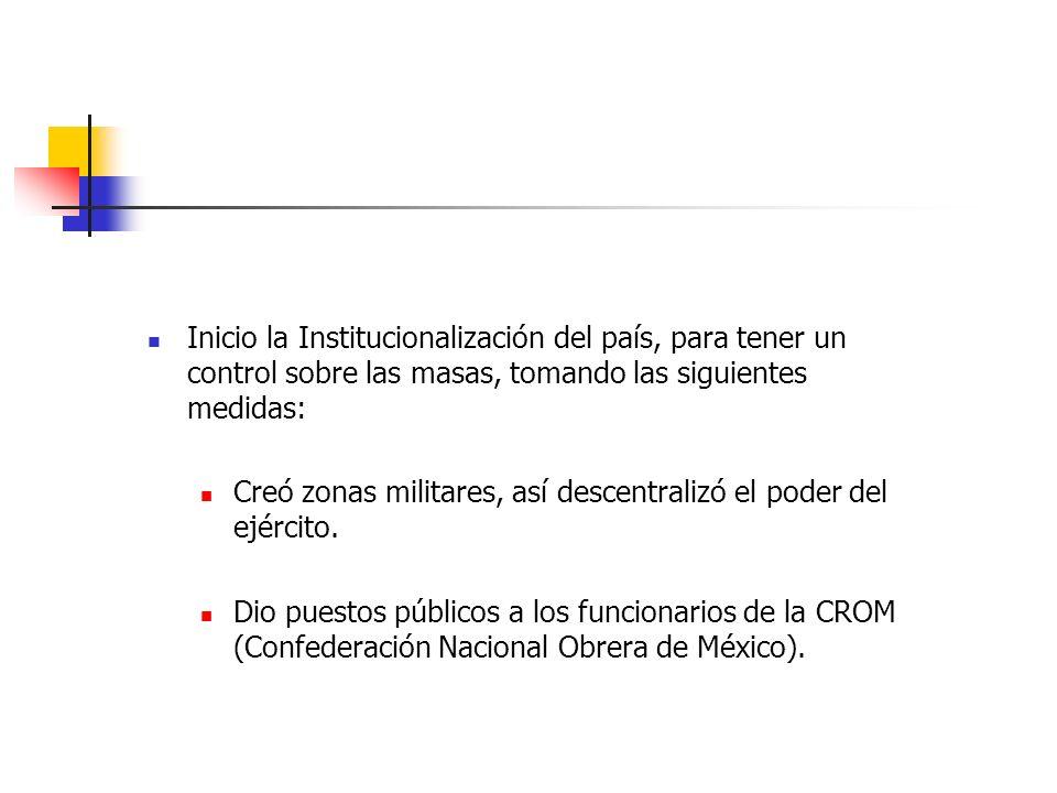 Inicio la Institucionalización del país, para tener un control sobre las masas, tomando las siguientes medidas:
