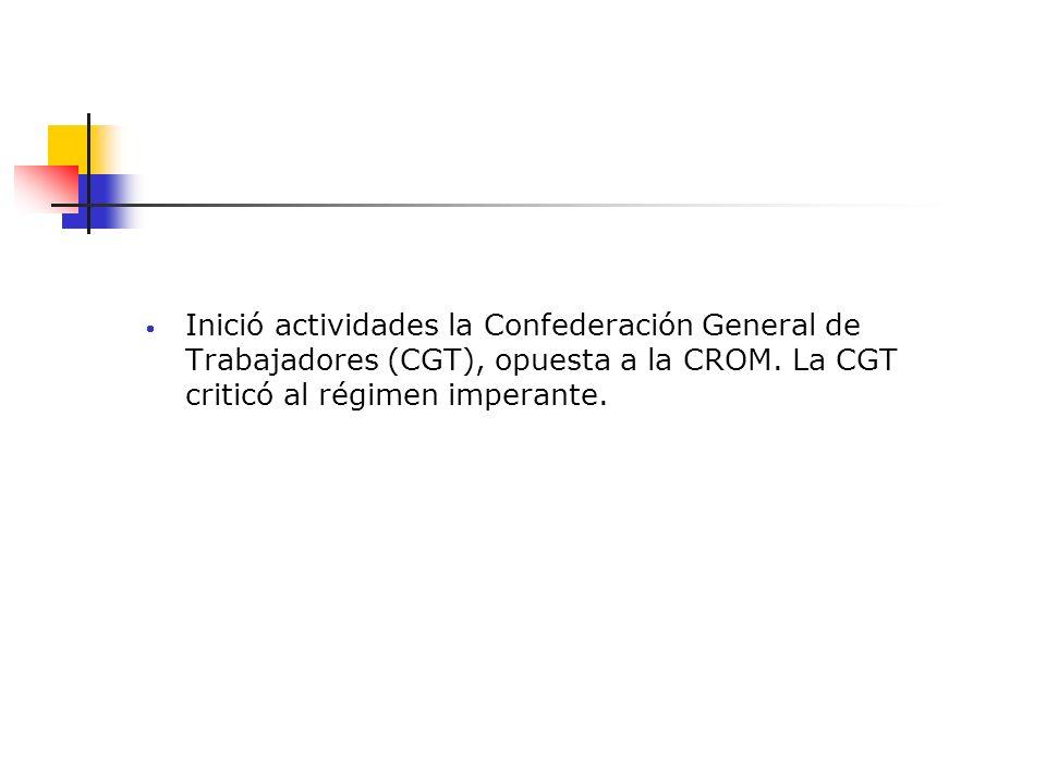 Inició actividades la Confederación General de Trabajadores (CGT), opuesta a la CROM.