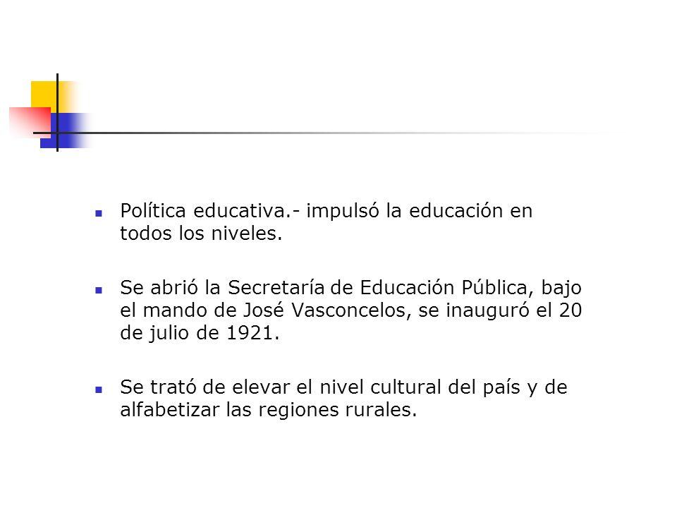 Política educativa.- impulsó la educación en todos los niveles.