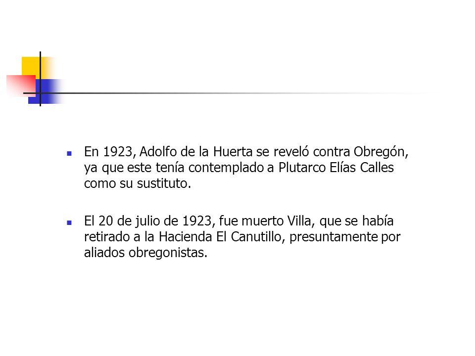 En 1923, Adolfo de la Huerta se reveló contra Obregón, ya que este tenía contemplado a Plutarco Elías Calles como su sustituto.