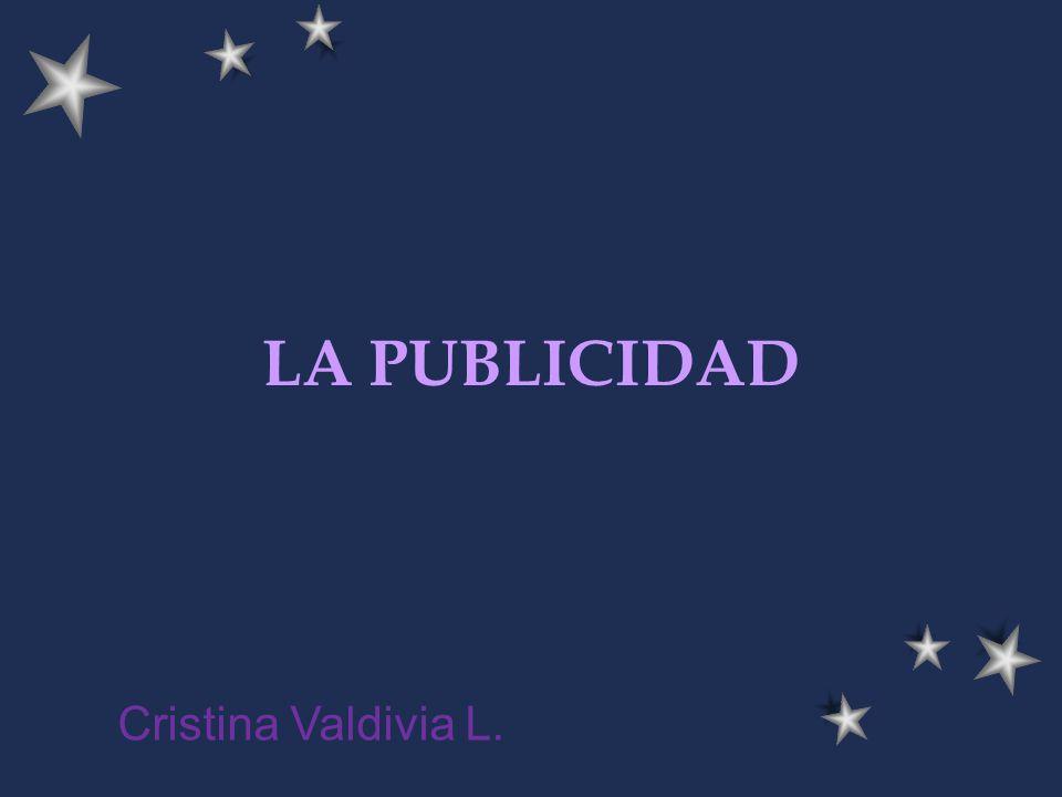 LA PUBLICIDAD Cristina Valdivia L.