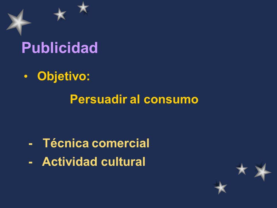 Publicidad Objetivo: - Técnica comercial - Actividad cultural