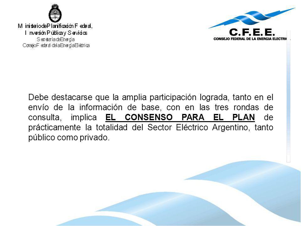 Debe destacarse que la amplia participación lograda, tanto en el envío de la información de base, con en las tres rondas de consulta, implica EL CONSENSO PARA EL PLAN de prácticamente la totalidad del Sector Eléctrico Argentino, tanto público como privado.