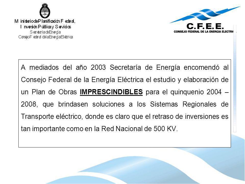 A mediados del año 2003 Secretaría de Energía encomendó al Consejo Federal de la Energía Eléctrica el estudio y elaboración de un Plan de Obras IMPRESCINDIBLES para el quinquenio 2004 – 2008, que brindasen soluciones a los Sistemas Regionales de Transporte eléctrico, donde es claro que el retraso de inversiones es tan importante como en la Red Nacional de 500 KV.