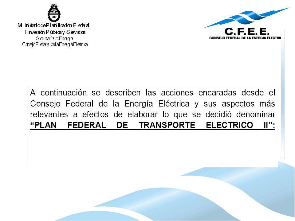 A continuación se describen las acciones encaradas desde el Consejo Federal de la Energía Eléctrica y sus aspectos más relevantes a efectos de elaborar lo que se decidió denominar PLAN FEDERAL DE TRANSPORTE ELECTRICO II :