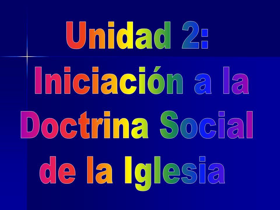 Unidad 2: Iniciación a la Doctrina Social de la Iglesia