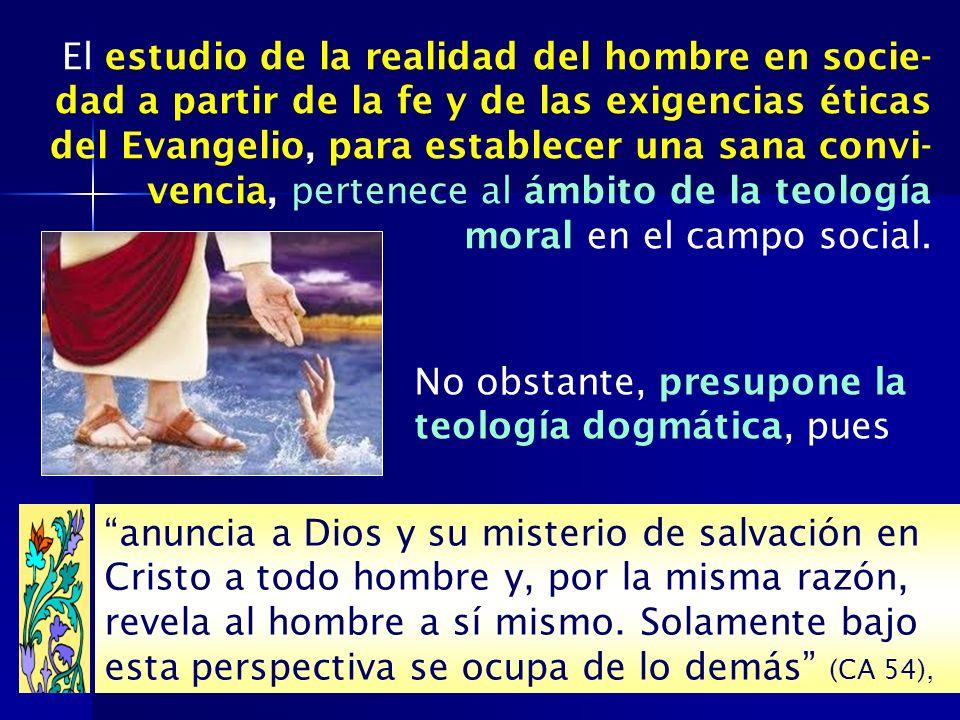 El estudio de la realidad del hombre en socie-dad a partir de la fe y de las exigencias éticas del Evangelio, para establecer una sana convi-vencia, pertenece al ámbito de la teología