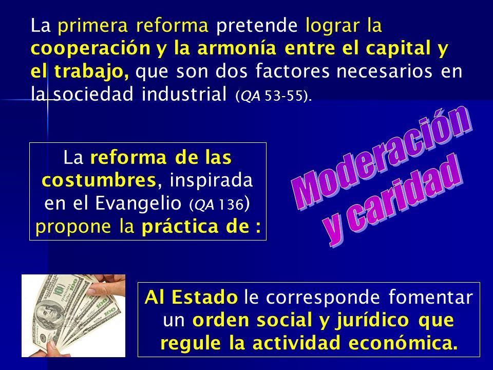 La primera reforma pretende lograr la cooperación y la armonía entre el capital y el trabajo, que son dos factores necesarios en la sociedad industrial (QA 53-55).