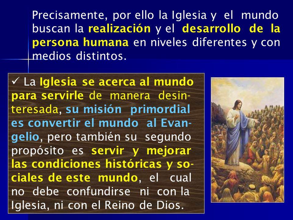 Precisamente, por ello la Iglesia y el mundo buscan la realización y el desarrollo de la persona humana en niveles diferentes y con medios distintos.