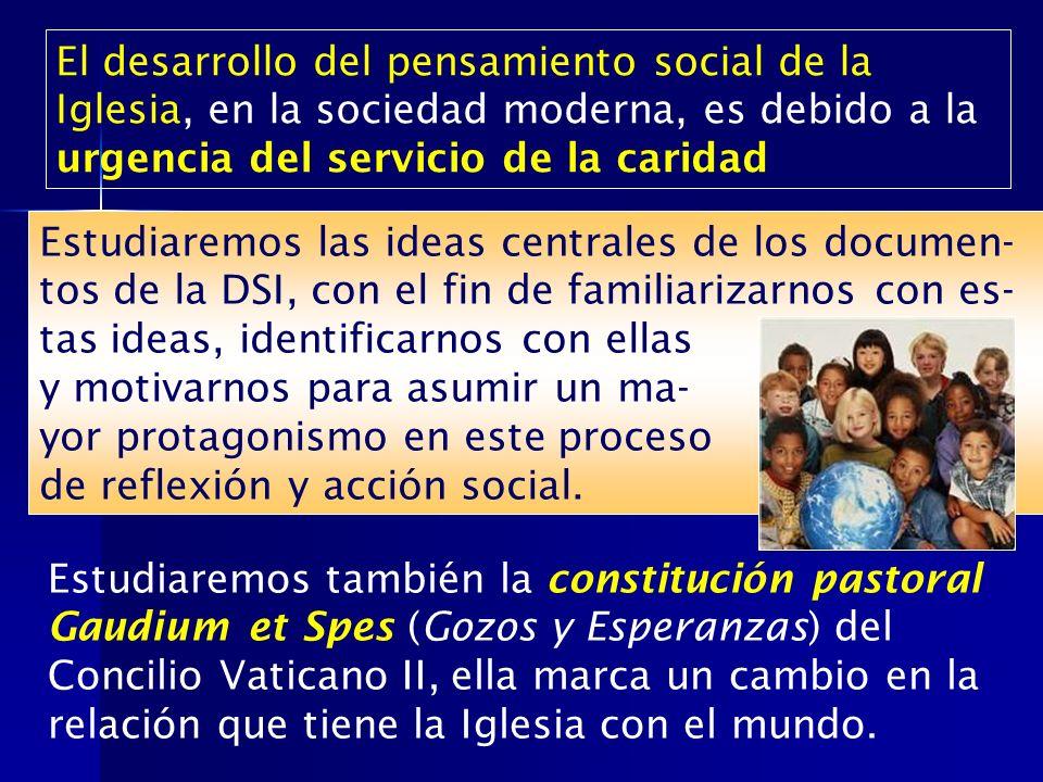 El desarrollo del pensamiento social de la Iglesia, en la sociedad moderna, es debido a la urgencia del servicio de la caridad