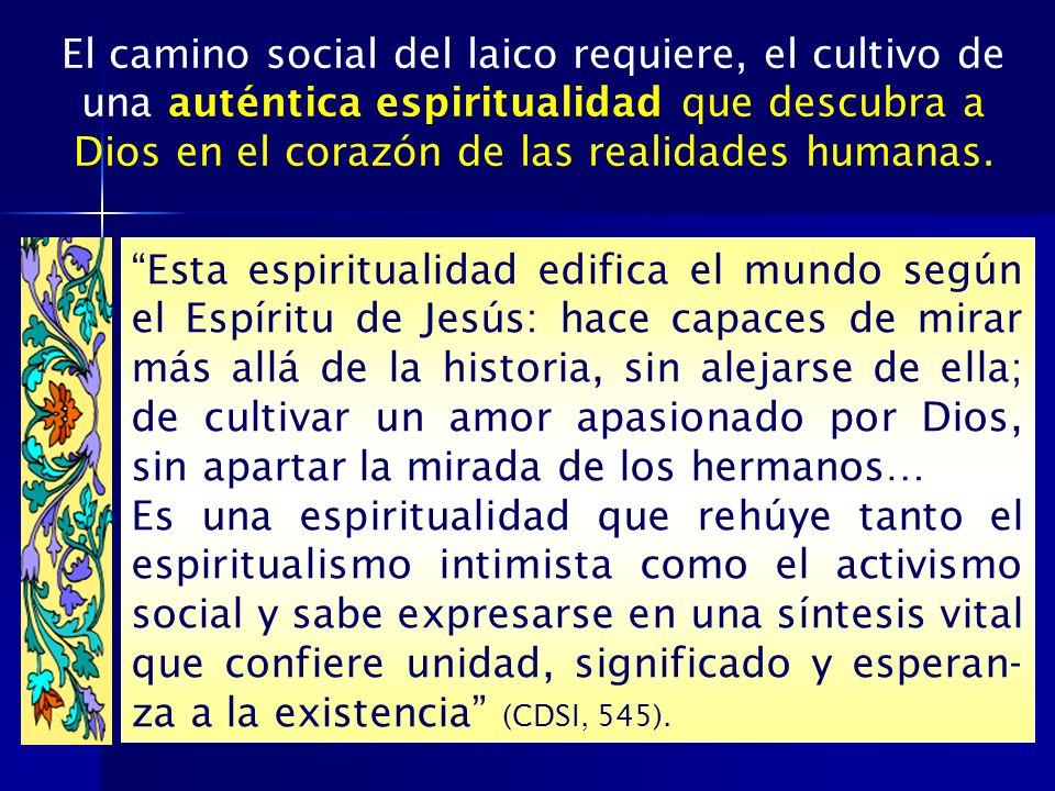 El camino social del laico requiere, el cultivo de una auténtica espiritualidad que descubra a Dios en el corazón de las realidades humanas.