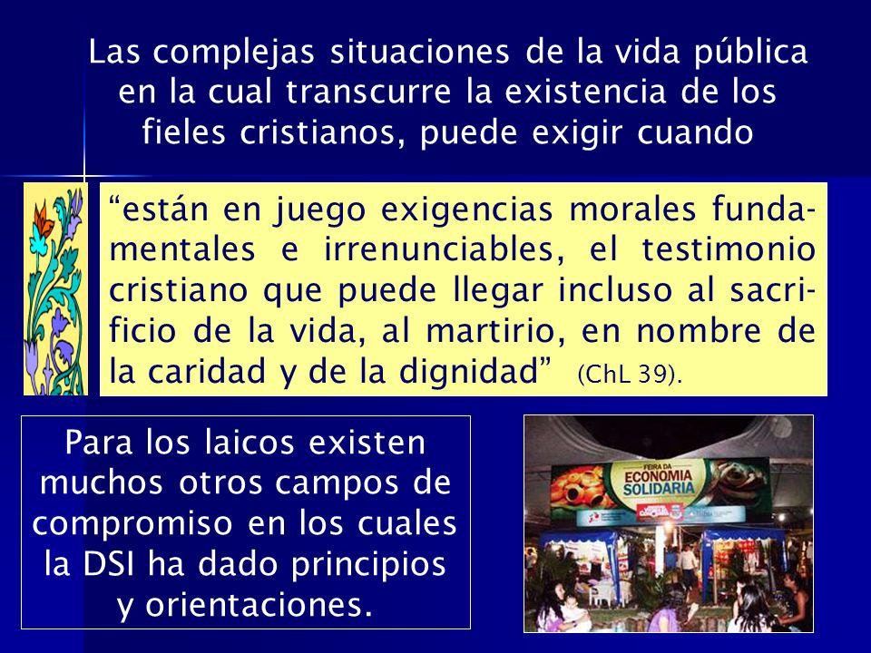 Las complejas situaciones de la vida pública en la cual transcurre la existencia de los fieles cristianos, puede exigir cuando