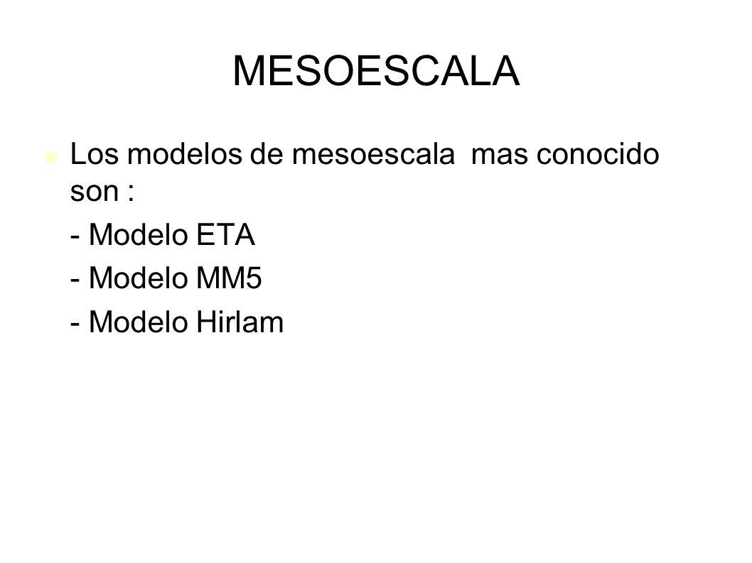 MESOESCALA Los modelos de mesoescala mas conocido son : - Modelo ETA