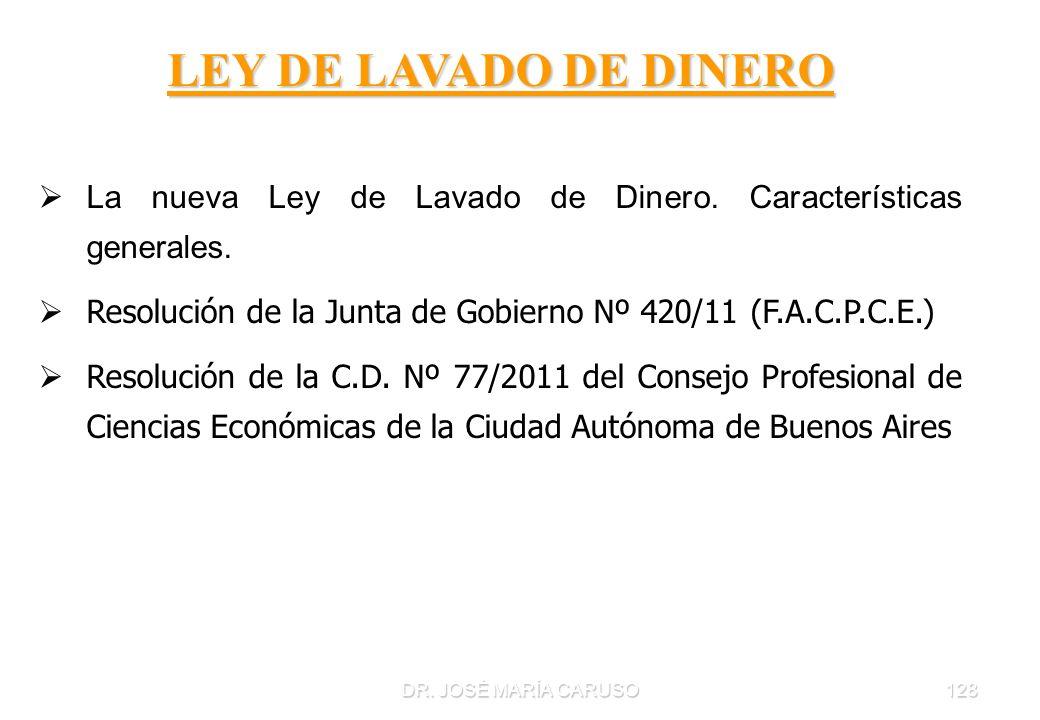 LEY DE LAVADO DE DINERO La nueva Ley de Lavado de Dinero. Características generales. Resolución de la Junta de Gobierno Nº 420/11 (F.A.C.P.C.E.)