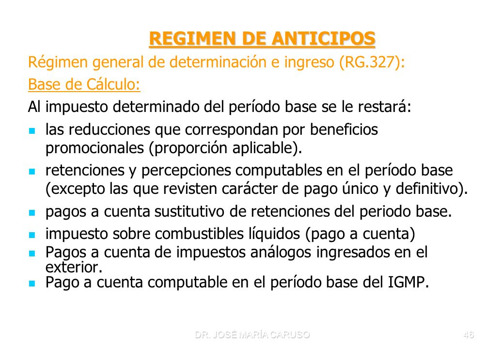 REGIMEN DE ANTICIPOS Régimen general de determinación e ingreso (RG.327): Base de Cálculo: Al impuesto determinado del período base se le restará: