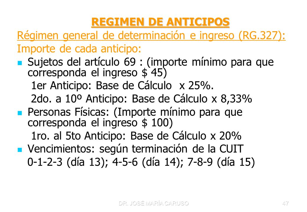 REGIMEN DE ANTICIPOS Régimen general de determinación e ingreso (RG.327): Importe de cada anticipo: