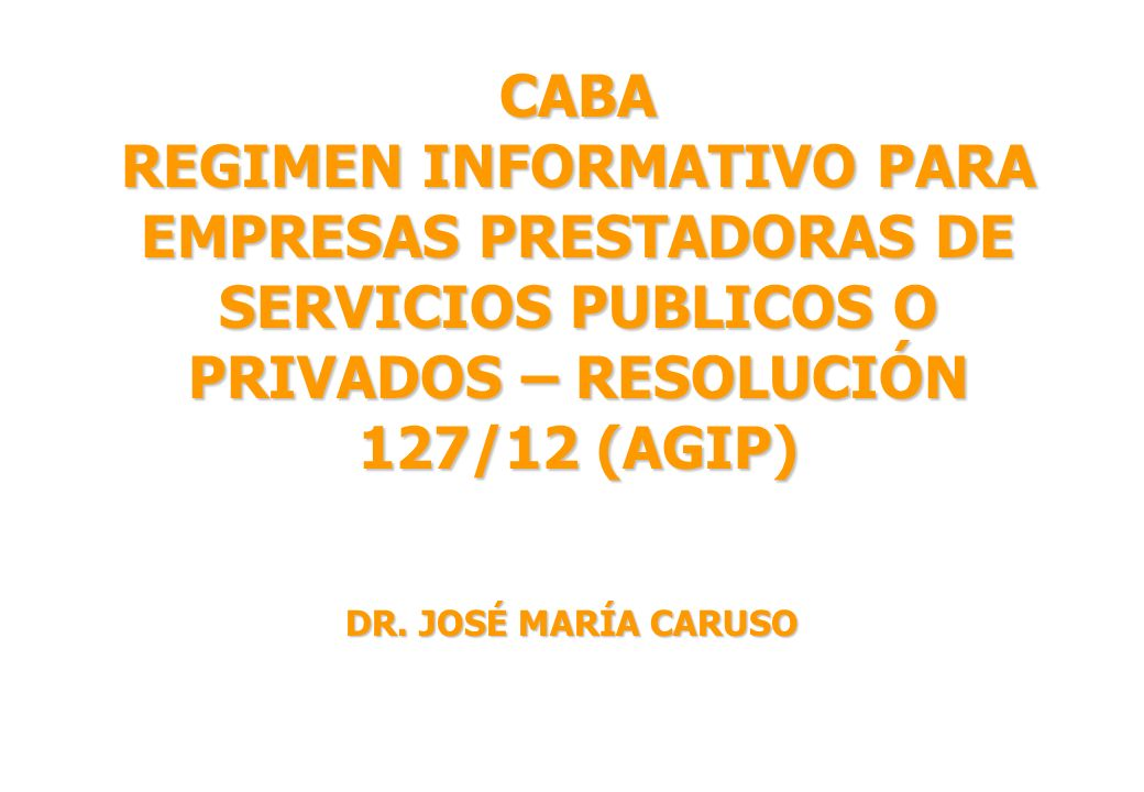 CABA REGIMEN INFORMATIVO PARA EMPRESAS PRESTADORAS DE SERVICIOS PUBLICOS O PRIVADOS – RESOLUCIÓN 127/12 (AGIP)