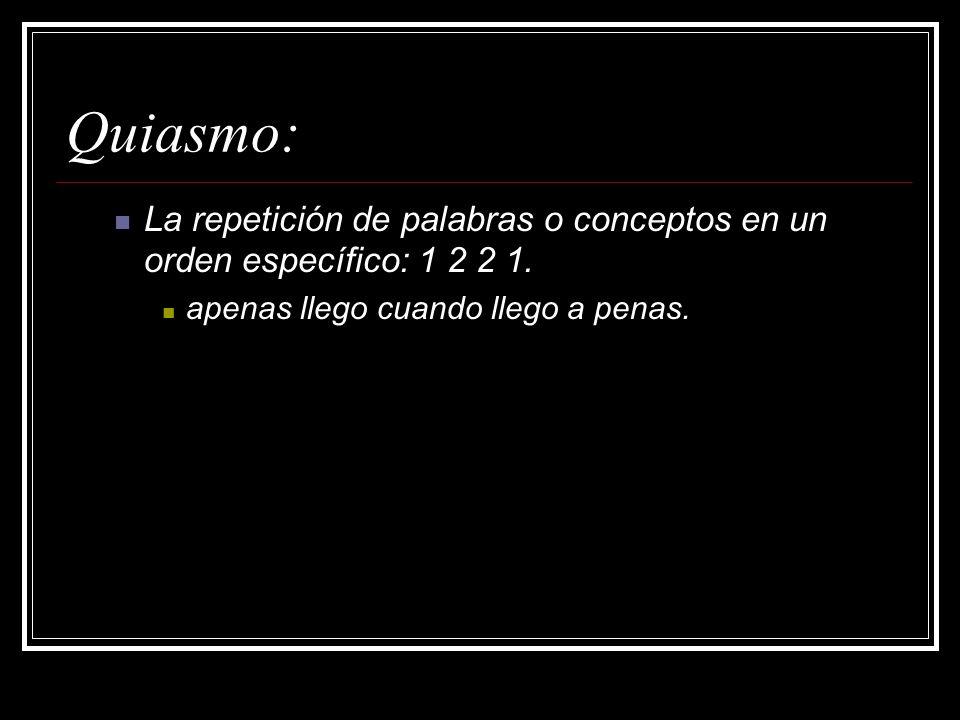 Quiasmo:La repetición de palabras o conceptos en un orden específico: 1 2 2 1.