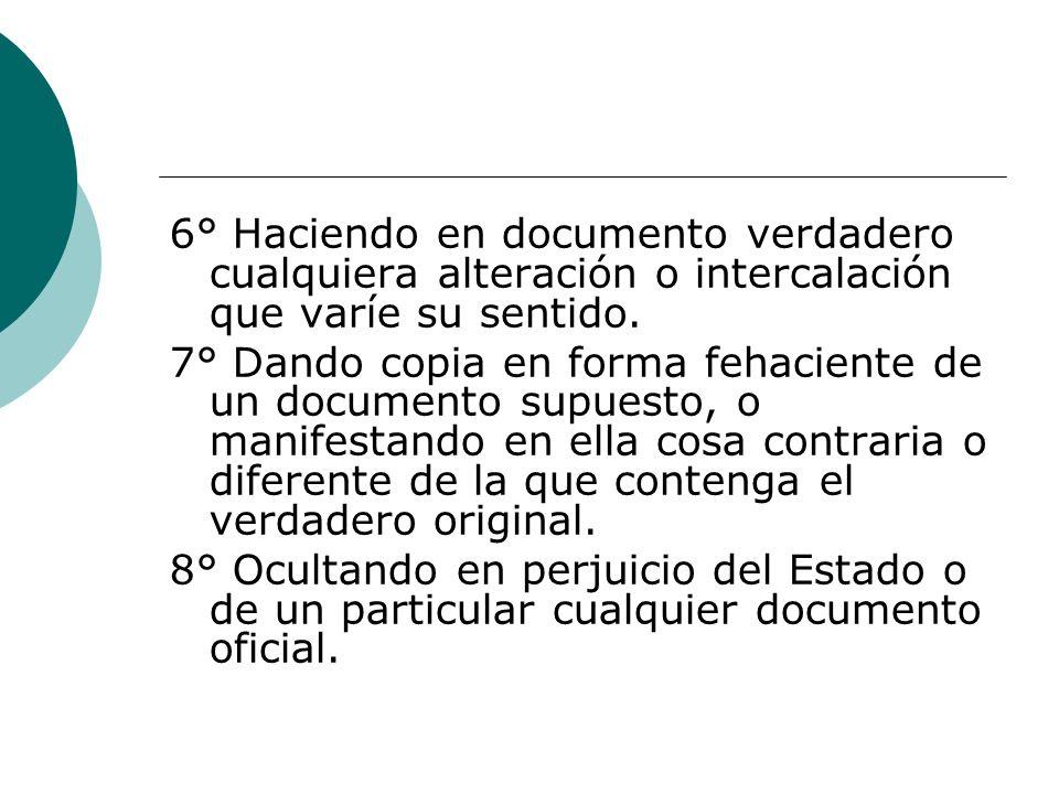 6° Haciendo en documento verdadero cualquiera alteración o intercalación que varíe su sentido.