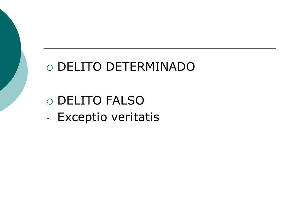 DELITO DETERMINADO DELITO FALSO Exceptio veritatis