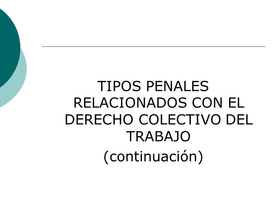 TIPOS PENALES RELACIONADOS CON EL DERECHO COLECTIVO DEL TRABAJO